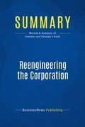 Summary: Reengineering The Corporation - Michael Hammer and James Champy