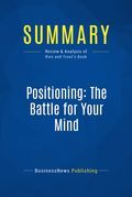 Summary: Positioning The Battle For Your Mind - Al Ries and Jack Trout