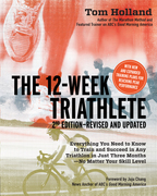 The 12 Week Triathlete, 2nd Edition-Revised and Updated: Everything You Need to Know to Train and Succeed in Any Triathlon in Just Three Months - No M