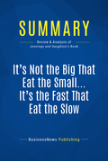 Summary: It's Not The Big That Eat The Small … It's The Fast That Eat The Slow - Jason Jennings and Laurence Haughton