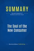 Summary: The Soul Of The New Consumer - Laurie Windham and Ken Orton