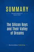 Summary: The Silicon Boys And Their Valley Of Dreams - David Kaplan