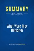 Summary: What Were They Thinking? - Robert Mcmath and Thom Forbes