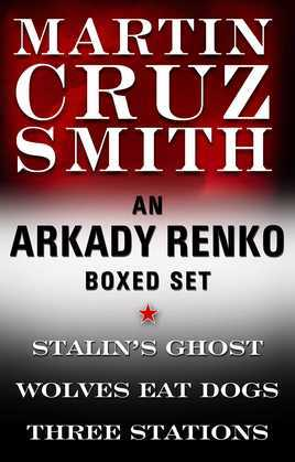 Martin Cruz Smith Ebook Boxed Set: Stalin's Ghost, Wolves Eat Dogs, Three Stations
