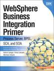 WebSphere Business Integration Primer: Process Server, BPEL, SCA, and SOA