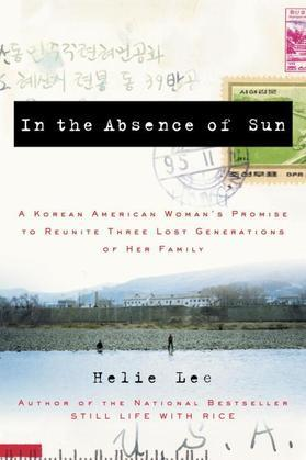 In the Absence of Sun: A Korean American Woman's Promise to Reunite Three Lost Generations of HerFamily
