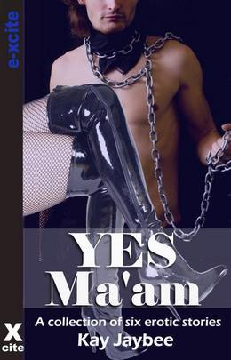Yes Ma'am: A collection of six tales of female domination