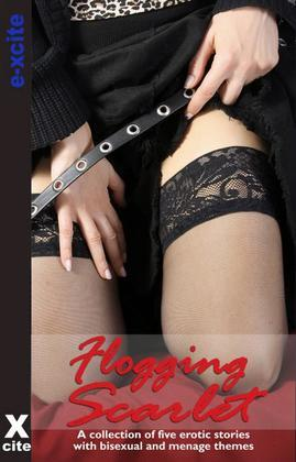 Flogging Scarlet: A collection of five erotic stories