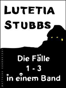 Lutetia Stubbs: Die Fälle 1 - 3 in einem Band