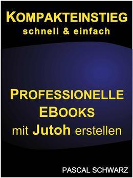 Kompakteinstieg: schnell & einfach Professionelle EBooks mit Jutoh erstellen