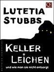 Lutetia Stubbs: KellerLeichen und wie man sie nicht entsorgt