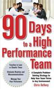 90 Days to a High-Performance Team : A Complete Problem-solving Strategy to Help Your Team Thirve in any Environment