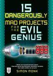 Simon Monk - 15 Dangerously Mad Projects for the Evil Genius