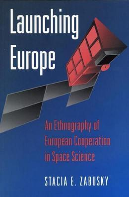 Launching Europe: An Ethnography of European Cooperation in Space Science