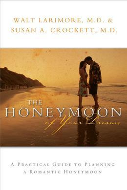 The Honeymoon of Your Dreams: How to Plan a Beautiful Life Together