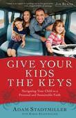 Give Your Kids the Keys: Navigating Your Child to a Personal and Sustainable Faith