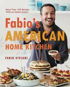 Fabio's American Home Kitchen: More Than 125 Recipes With an Italian Accent