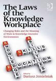 The Laws of the Knowledge Workplace: Changing Roles and the Meaning of Work in Knowledge-Intensive Environments