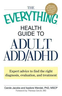 The Everything Health Guide to Adult ADD/ADHD: Expert advice to find the right diagnosis, evaluation and treatment