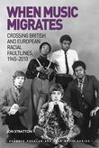 When Music Migrates: Crossing British and European Racial Faultlines, 1945-2010