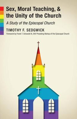 Sex, Moral Teaching, and the Unity of the Church: A Study of the Episcopal Church