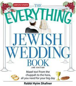 The Everything Jewish Wedding Book: Mazel tov! From the chuppah to the hora, all you need for your big day