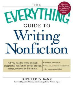The Everything Guide to Writing Nonfiction: All you need to write and sell exceptional nonfiction books, articles, essays, reviews, and memoirs