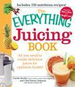 The Everything Juicing Book: All You Need to Create Delicious Juices for Your Optimum Health