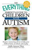 The Everything Parent's Guide to Children with Autism: Expert, reassuring advice to help your child at home, at school, and at play
