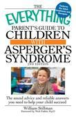 The Everything Parent's Guide to Children with Asperger's Syndrome, 2nd Edition