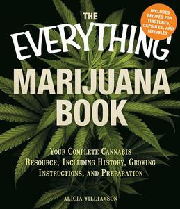The Everything Marijuana Book: Your complete cannabis resource, including history, growing instructions, and preparation