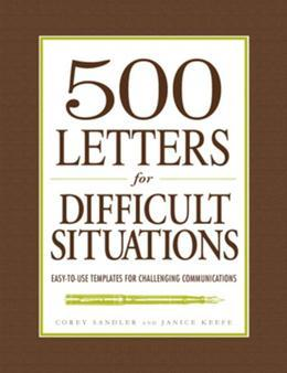 500 Letters for Difficult Situations: Easy-To-Use Templates for Challenging Communications