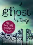 A Ghost a Day: 365 True Tales of the Spectral, Supernatural, and...Just Plain Scary!