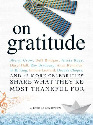 On Gratitude: Sheryl Crow, Jeff Bridges, Alicia Keys, Daryl Hall, Ray Bradbury, Anna Kendrick, B.B. King, Elmore Leonard, Deepak Cho