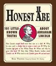 Honest Abe: 101 Little-Known Truths about Abraham Lincoln