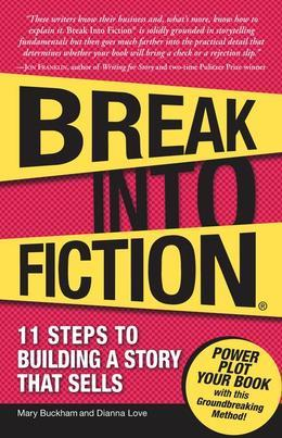 Break Into Fiction: 11 Steps to Building a Story that Sells