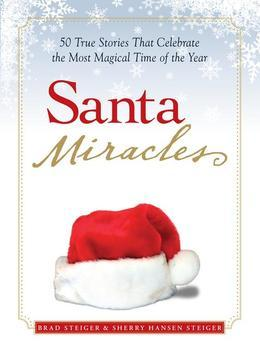 Santa Miracles: 50 True Stories that Celebrate the Most Magical Time of the Year