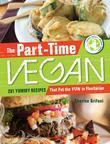 The Part-Time Vegan: 201 Yummy Recipes that Put the Fun in Flexitarian