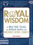 Royal Wisdom: The Most Daft, Cheeky, and Brilliant Quotes from Britain's Royal Family
