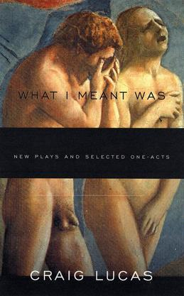 What I Meant Was: New Plays and Selected One-Acts