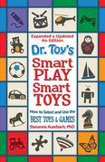 Dr. Toy's Smart Play Smart Toys - Expanded & Updated 4th Edition: How to Select and Use the Best Toys & Games