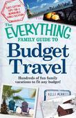 The Everything Family Guide to Budget Travel: Hundreds of fun family vacations to fit any budget