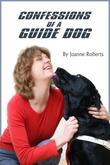 Confessions of a Guide Dog: A dog's view of his blind owner's life