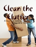 Clean the Clutter: A Guide to Getting Organized One Step At a Time