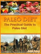 Paleo Diet: The Practical Guide to Paleo Diet
