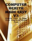 Computer Health Made Easy V.1 - Simple Tips to Keep Your Computer Virus Free