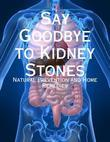 Say Goodbye to Kidney Stones - Natural Prevention and Home Remedies