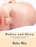 Babies and Sleep: The Baby Sleep Solution Every New Mother Needs