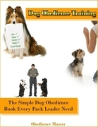 Dog Obedience Training: The Simple Dog Obedience Book Every Pack Leader Need
