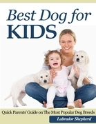 Best Dog for Kids: Quick Parents' Guide on the Most Popular Dog Breeds
